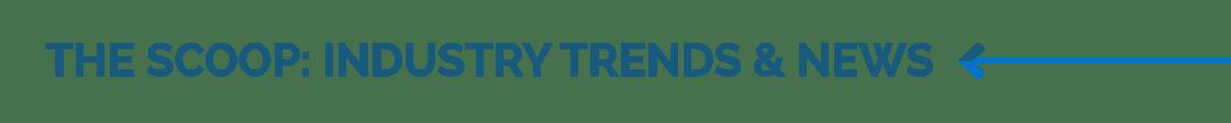 The Scoop: Industry Trends & News