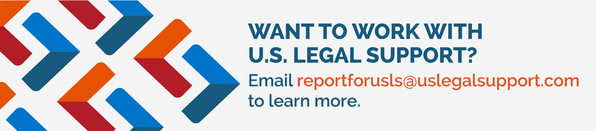 Want to work with U.S. Legal Support? Email reportforusls@uslegalsupport.com to learn more.